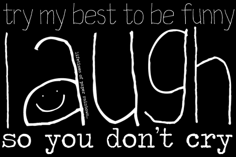laugh so you don't cry